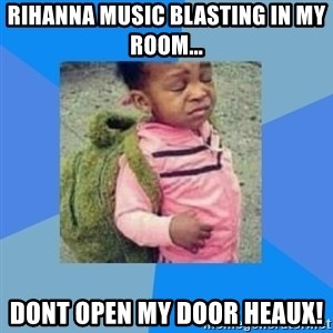 Disgusted Black Girl - rihanna music blasting in my room... dont open my door heaux!