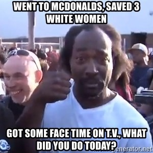 charles ramsey 3 - Went to mcdonalds, saved 3 white women got some face time on t.v., what did you do today?