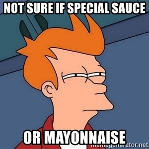 Futurama Fry - not sure if special sauce or MAYONNAISE
