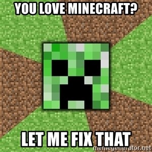 Minecraft Creeper - YoU love minecraft? Let me fix that