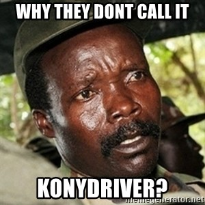 Good Guy Joe Kony - Why they dont call it konydriver?