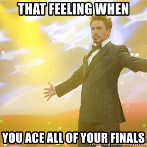 tony stark- that feeling when - That Feeling When You Ace All of Your Finals