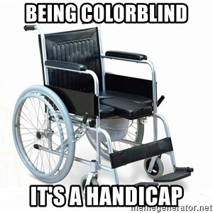 wheelchair watchout - BeIng colorblind It's a handicap