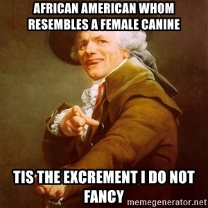 Joseph Ducreux - african american whom resembles a female canine tis the excrement i do not fancy