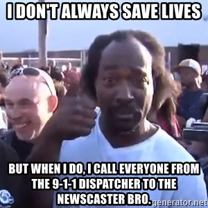 charles ramsey 3 - i don't always save lives but when i do, i call everyone from the 9-1-1 dispatcher to the newscaster bro.
