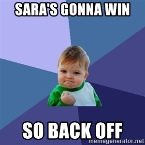 Success Kid - Sara's gonna win   so back off