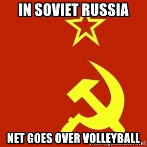 In Soviet Russia - In soviet russia Net goes over volleyball