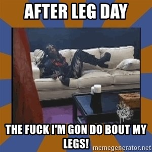 rick james fuck yo couch - AFTER LEG DAY THE FUCK I'm GON DO BOUT MY LEGS!