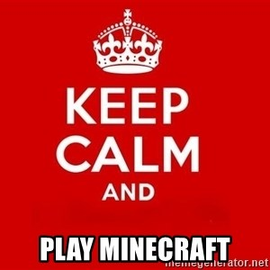 Keep Calm 3 -  play minecraft