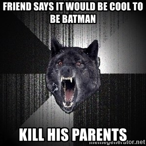 Insanity Wolf - Friend says it would be cool to be batman kill his parents