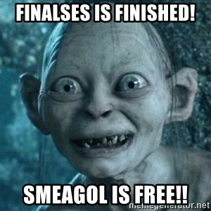 Smeagol is free! - FINALSES IS FINISHED! sMEAGOL IS fREE!!