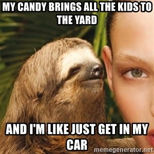 The Rape Sloth - My candy brings all the kids to the yard And I'm like just get in my caR