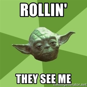 Advice Yoda Gives - Rollin' they see me