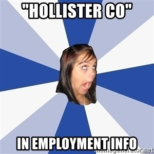 "Annoying Facebook Girl - ""hollister co"" in employment info"