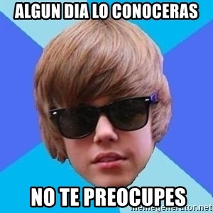Just Another Justin Bieber - algun dia lo conoceras  no te preocupes