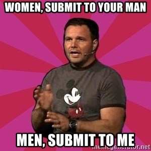 Mark Driscoll - Women, submit to your man men, submit to me