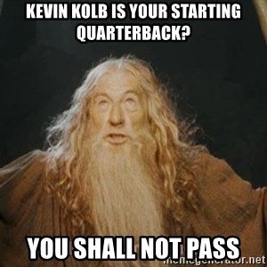 You shall not pass - kevin kolb is your starting quarterback? you shall not pass