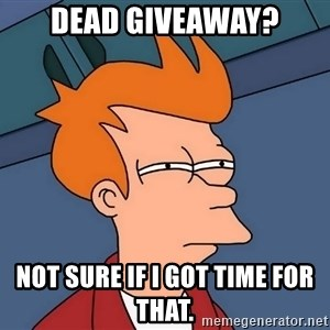 Futurama Fry - Dead Giveaway? not sure if i got time for that.