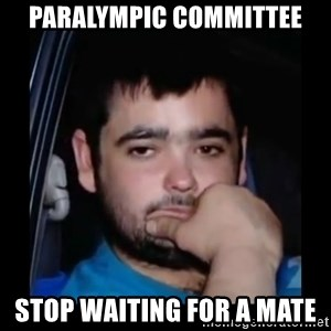 just waiting for a mate - paralympic committee stop waiting for a mate