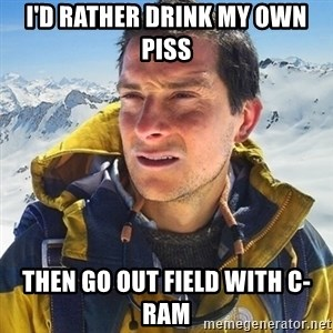 Kai mountain climber - I'D RATHER DRINK MY OWN PISS THEN GO OUT FIELD WITH C-RAM