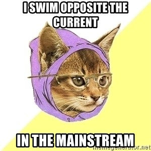Hipster Kitty - I swim opposite the current in the mainstream