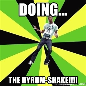 TypicalDancehall - DOING... THE HYRUM-SHAKE!!!!