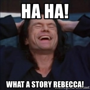 What a story, Mark! - Ha Ha!  What a story REbecca!