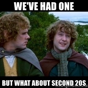 What about second breakfast? - We've had one But what about second 20s