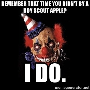 scary clown jokes - Remember that time you didn't by a boy scout apple? I do.