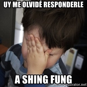 Confession Kid - UY ME OLVIDÉ RESPONDERLE A SHING FUNG