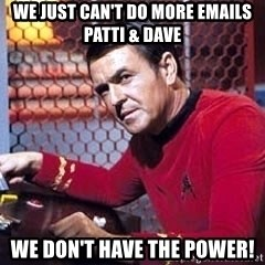Scotty Star Trek - we JUST CAN'T Do more emails patti & Dave we don't have the power!