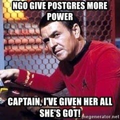 Scotty Star Trek - NGO give Postgres more power Captain, I've given her all she's got!