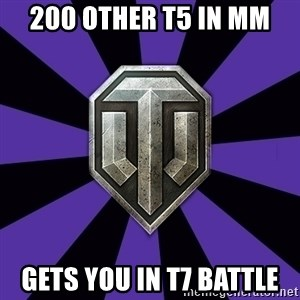 World of Tanks - 200 other t5 in mm gets you in t7 battle