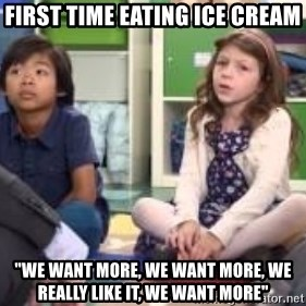 "We want more we want more - FIRST TIME EATING ICE CREAM ""WE WANT MORE, WE WANT MORE, WE REALLY LIKE IT, WE WANT MORE"""