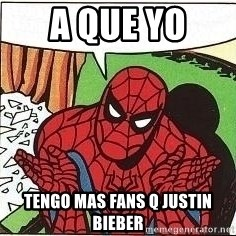Question Spiderman - a que yo  tengo mas fans q justin bieber