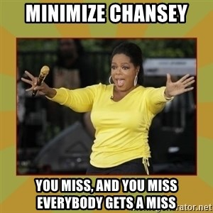 Oprah you get a car - minimize chansey you miss, and you miss everybody gets a miss