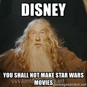 You shall not pass - disney you shall not make star wars movies