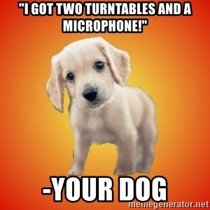 """Perrito Chorizo - """"i got two turntables and a microphone!"""" -your dog"""