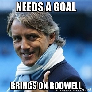 Mancini - Needs a goal brings on rodwell