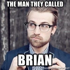 Scumbag Analytic Philosopher - The man they called brian