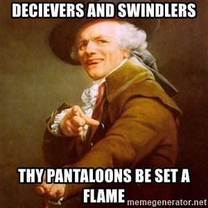 Joseph Ducreux - decievers and swindlers thy pantaloons be set a flame