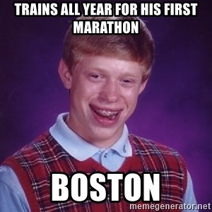 Bad Luck Brian - trains all year for his first marathon boston
