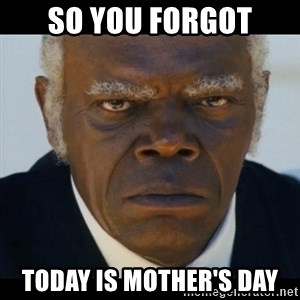 django unchained samuel l jackson - So you forgot today is mother's day