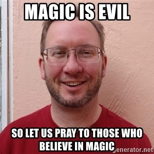 Asshole Christian missionary - magic is evil so let us pray to those who believe in magic
