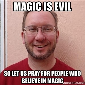 Asshole Christian missionary - magic is evil so let us pray for people who believe in magic
