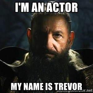 The Mandarin - i'm an actor  my name is trevor