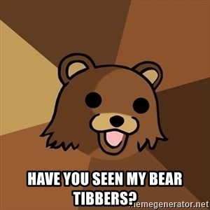 Pedobear -  Have you seen my bear Tibbers?