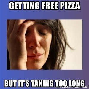 woman crying - Getting free pizza but it's taking too long