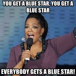 oprah winfrey - You get a Blue Star, you get a blue star everybody gets a blue star!