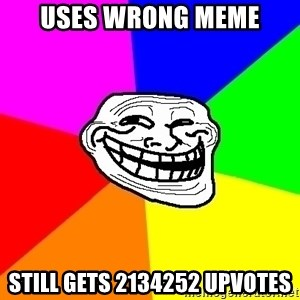 Trollface - uses wrong meme still gets 2134252 upvotes